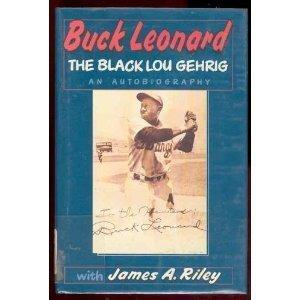 BUCK LEONARD: THE BLACK LOU GEHRIG