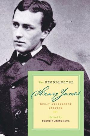 THE UNCOLLECTED HENRY JAMES