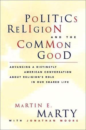 POLITICS, RELIGION, AND THE COMMON GOOD