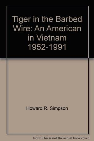 """TIGER IN THE BARBED WIRE: An American in Vietnam, 1952-1991"""