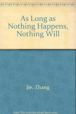 AS LONG AS NOTHING HAPPENS, NOTHING WILL
