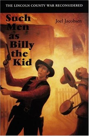 SUCH MEN AS BILLY THE KID: The Lincoln County War Reconsidered