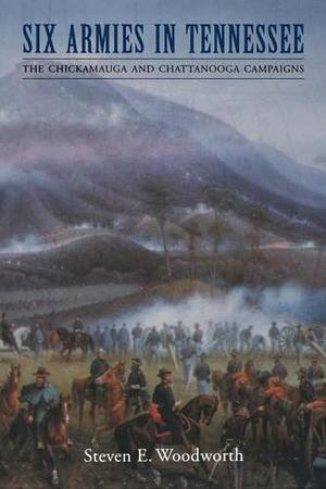 SIX ARMIES IN TENNESSEE: The Chickamauga and Chattanooga Campaigns