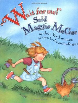"""""""WAIT FOR ME!"""" SAID MAGGIE MCGEE"""