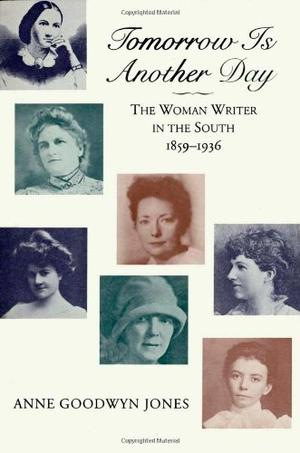 TOMORROW IS ANOTHER DAY: The Woman Writer in the South, 1859-1936