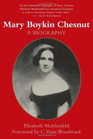 MARY BOYKIN CHESNUT: A Biography