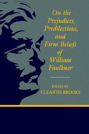 ON THE PREJUDICES, PREDILECTIONS, AND FIRM BELIEFS OF WILLIAM FAULKNER