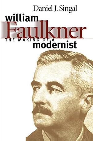WILLIAM FAULKNER: The Making of a Modernist