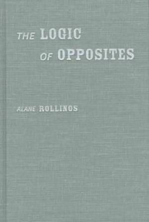 THE LOGIC OF OPPOSITES