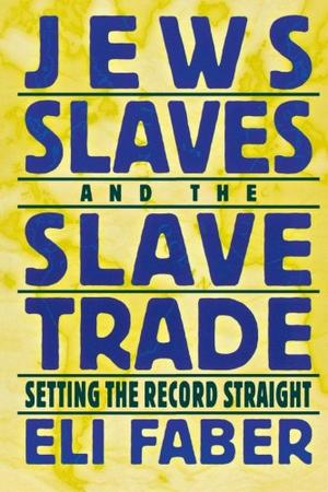 """""""JEWS, SLAVES, AND THE SLAVE TRADE: Setting the Record Straight"""""""