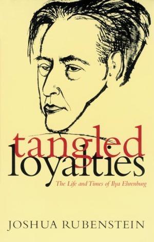 TANGLED LOYALTIES: The Life and Times of Ilya Ehrenburg