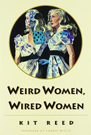 """WEIRD WOMEN, WIRED WOMEN"""