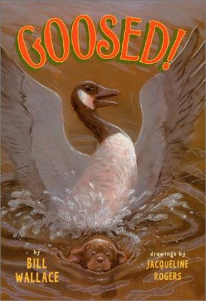 GOOSED! by Bill Wallace , Jacqueline Rogers | Kirkus Reviews