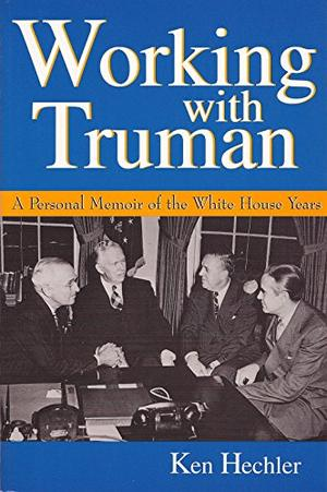 WORKING WITH TRUMAN: A Personal Memoir of the White House Years