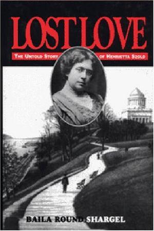 LOST LOVE: THE UNTOLD STORY OF HENRIETTA SZOLD