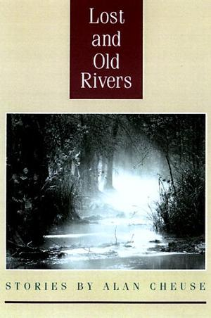 LOST AND OLD RIVERS: Stories