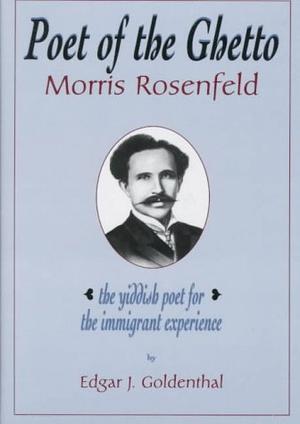 POET OF THE GHETTO: MORRIS ROSENFELD