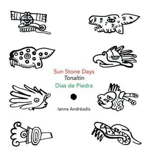 SUN STONE DAYS/TONALTIN/DÍAS DE PIEDRA