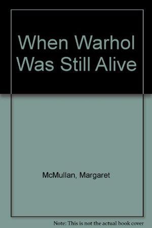 WHEN WARHOL WAS STILL ALIVE