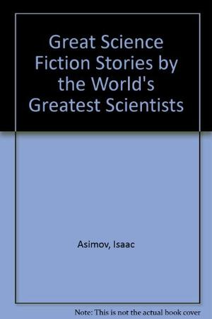 GREAT SCIENCE FICTION STORIES BY THE WORLD'S GREATEST SCIENTISTS