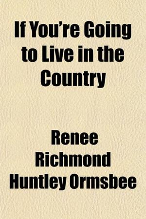 IF YOU'RE GOING TO LIVE IN THE COUNTRY