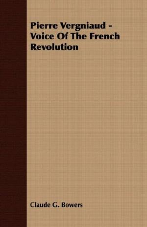 PIERRE VERGNIAUD: Voice of the French Revolution