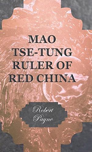 MAO TSE-TUNG, Ruler of Red China