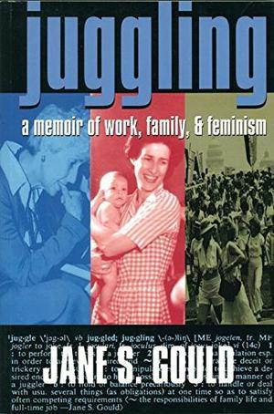 """""""JUGGLING: A Memoir of Work, Family, and Feminism"""""""