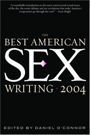 THE BEST AMERICAN SEX WRITING 2004