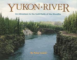 YUKON RIVER: An Adventure to the Gold Fields of the Klondike