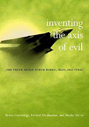 INVENTING THE AXIS OF EVIL