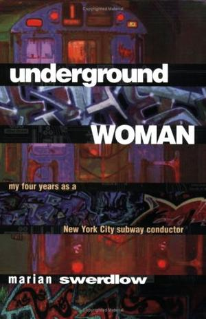 UNDERGROUND WOMAN: My Four Years as a New York City Subway Conductor