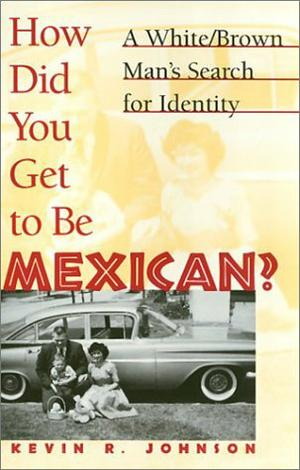 HOW DID YOU GET TO BE MEXICAN?