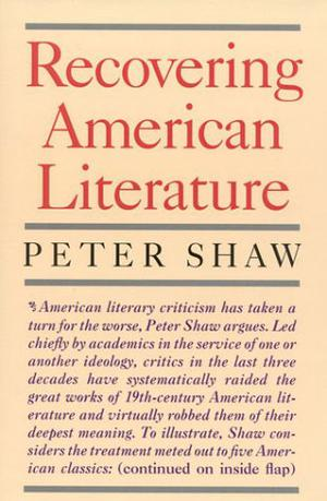 RECOVERING AMERICAN LITERATURE by Peter Shaw | Kirkus Reviews