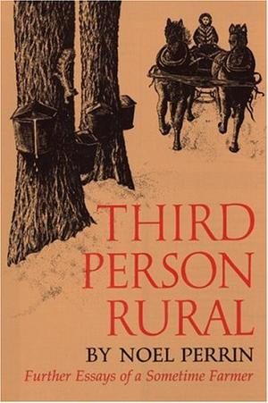 THIRD PERSON RURAL: Further Essays of a Sometime Farmer