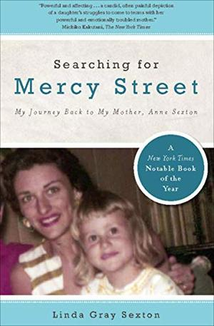 """""""SEARCHING FOR MERCY STREET: My Journey Back to My Mother, Anne Sexton"""""""