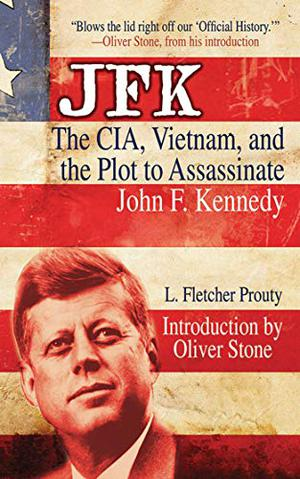 """JFK: The CIA, Vietnam, and the Plot to Assassinate John F. Kennedy"""