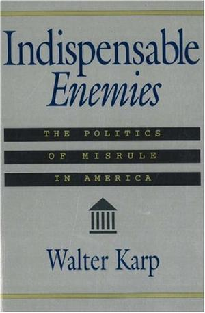 INDISPENSABLE ENEMIES: The Politics of Misrule in America