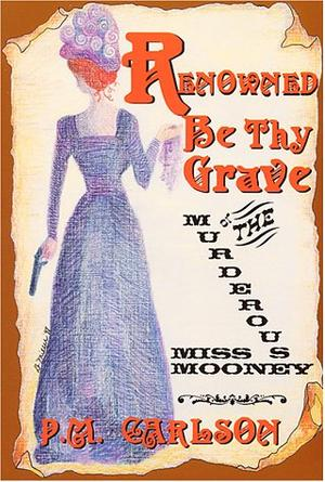 """""""RENOWNED BE THY GRAVE: or, The Murderous Miss Mooney"""""""