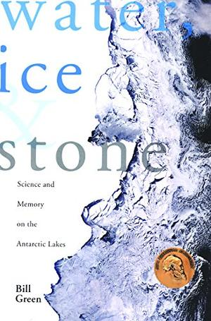 """""""WATER, ICE & STONE: Science and Memory on the Antarctic Lakes"""""""