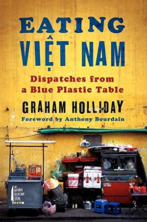 EATING VIET NAM by Graham Holliday | Kirkus Reviews