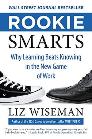 Rookie Smarts By Liz Wiseman Kirkus Reviews