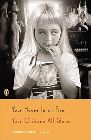 YOUR HOUSE IS ON FIRE, YOUR CHILDREN ALL GONE