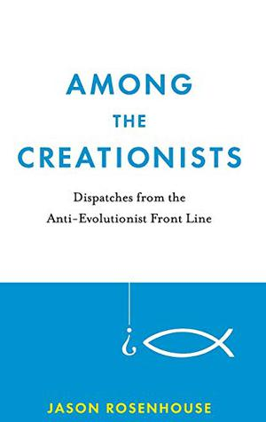 AMONG THE CREATIONISTS