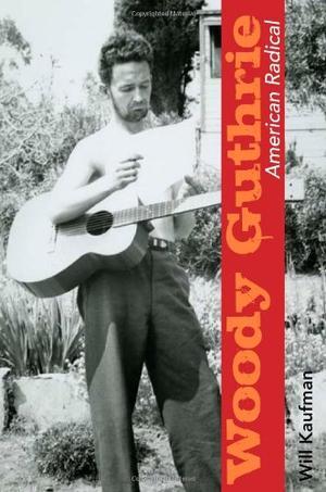 WOODY GUTHRIE, AMERICAN RADICAL