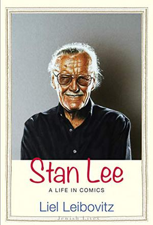 STAN LEE by Liel Leibovitz | Kirkus Reviews