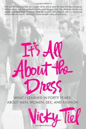 IT'S ALL ABOUT THE DRESS by Vicky Tiel | Kirkus Reviews