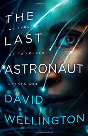 THE LAST ASTRONAUT by David Wellington | Kirkus Reviews