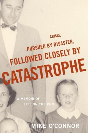 CRISIS, PURSUED BY DISASTER, FOLLOWED CLOSELY BY CATASTROPHE