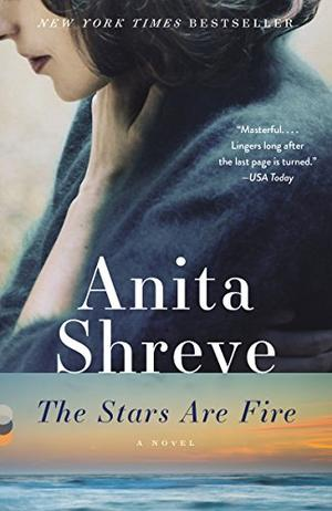 THE STARS ARE FIRE by Anita Shreve | Kirkus Reviews